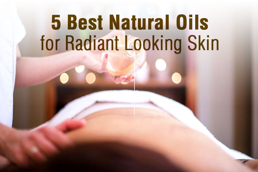 5 Best Natural Oils for Radiant Looking Skin