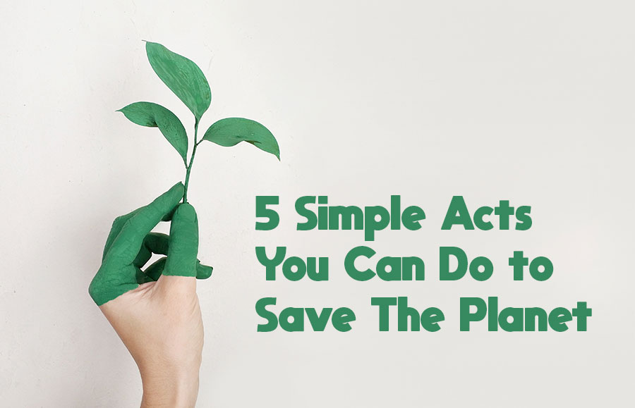 5 Simple Acts You Can Do to Save The Planet