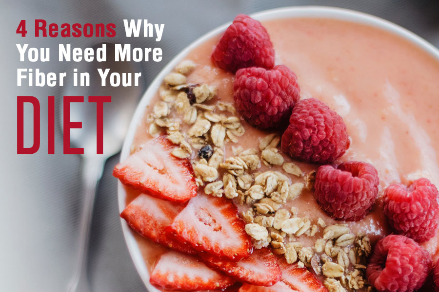 4 Reasons Why You Need More Fiber in Your Diet