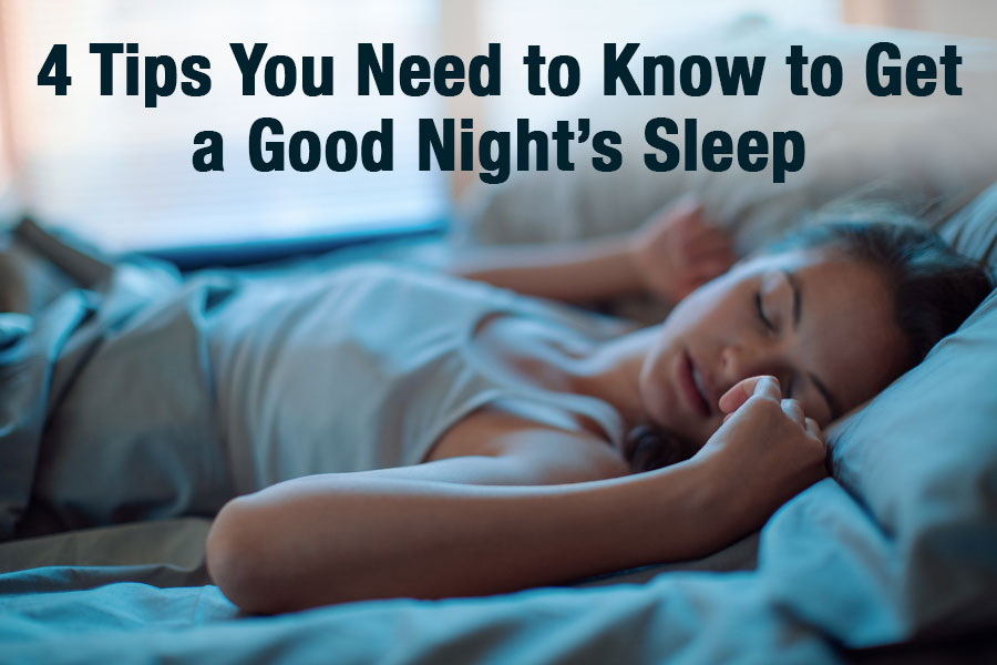 4 Tips You Need to Know to Get a Good Night's Sleep