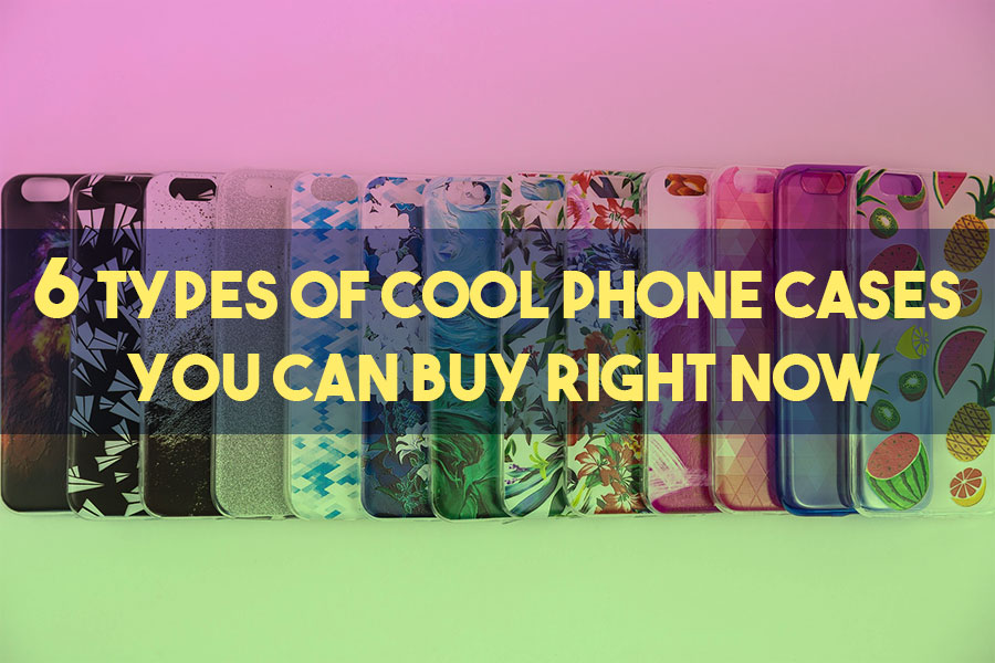 6 Types of Cool Phone Cases You Can Buy Right Now