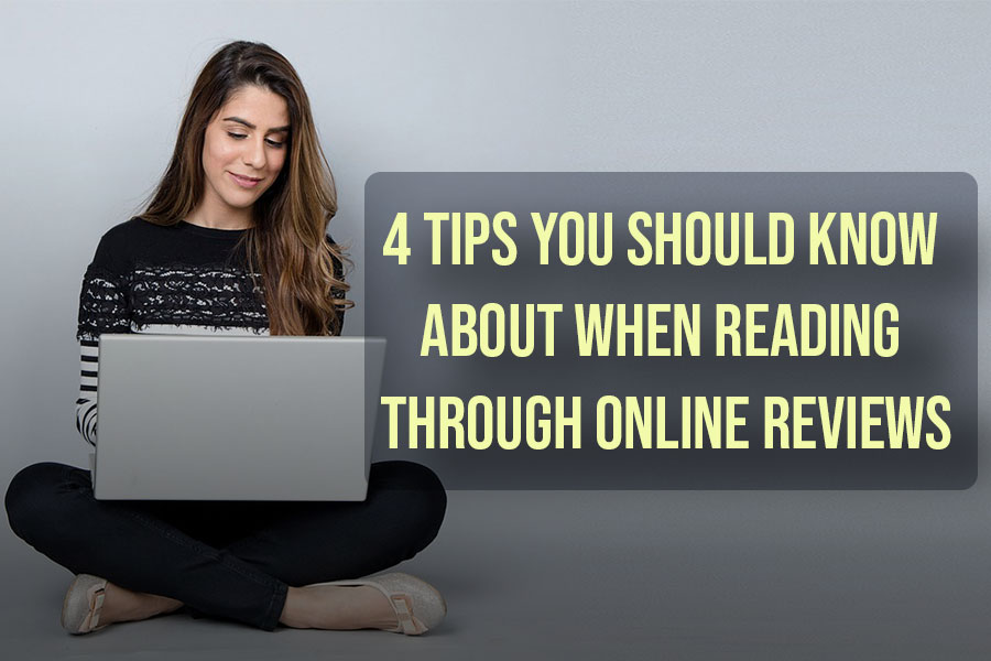 4 Tips You Should Know About When Reading Through Online Reviews