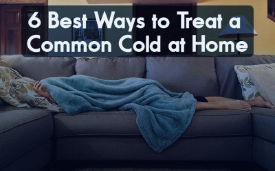 6 Best Ways to Treat a Common Cold at Home
